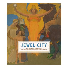 Jewel City: Art from San Francisco's Panama-Pacific International Exposition